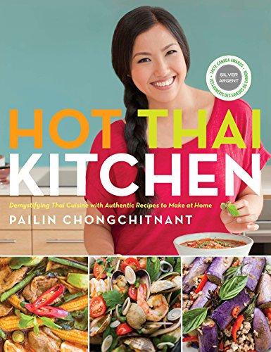 Hot Thai Kitchen: Demystifying Thai Cuisine with Authentic Recipes to Make at Home - Pailin Chongchitnant