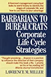 Book Cover: Barbarians To Bureaucrats: Corporate Life Cycle Strategies by Lawrence M. Miller