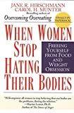 When Women Stop Hating Their Bodies : Freeing Yourself from Food and Weight Obsession - book cover picture