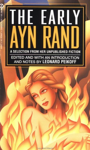 The Early Ayn Rand: A Selection from Her Unpublished Fiction (The Ayn Rand Library, Vol. 2), Rand, Ayn