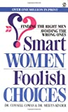 Smart Women/Foolish Choices : Finding the Right Men Avoiding the Wrong Ones
