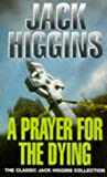 A Prayer for the Dying (Classic Jack Higgins Collection) - book cover picture
