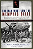 The Man Who Flew the Memphis Belle: Memoir of a World War II Bomber Pilot