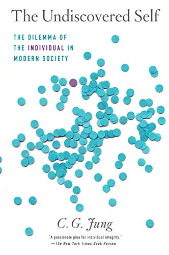 The Undiscovered Self: The Dilemma of the Individual in Modern Society, Jung, C. G.