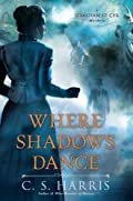 Where Shadows Dance by C. S. Harris
