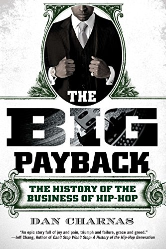 The Big Payback: The History of the Business of Hip-Hop, Charnas, Dan