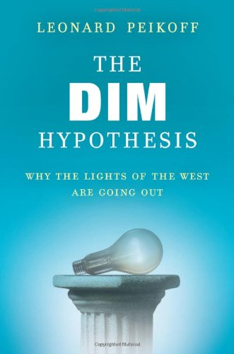 The DIM Hypothesis: Why the Lights of the West Are Going Out, Peikoff, Leonard