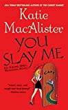 You Slay Me (Aisling Grey, Guardian Novels) by Katie Macalister