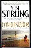 Conquistador: A Novel of Alternate History, by S. M. Stirling