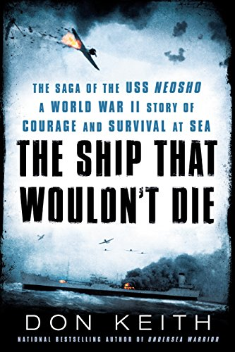 The Ship That Wouldn't Die: The Saga of the USS Neosho- A World War II Story of Courage and Survival at Sea - Don Keith