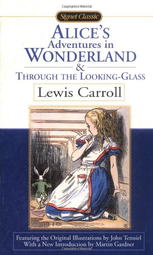 Alice's Adventures in Wonderland and Through the Looking Glass (Signet Classics)