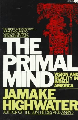 The Primal Mind: Vision and Reality in Indian America (Meridian), Highwater, Jamake