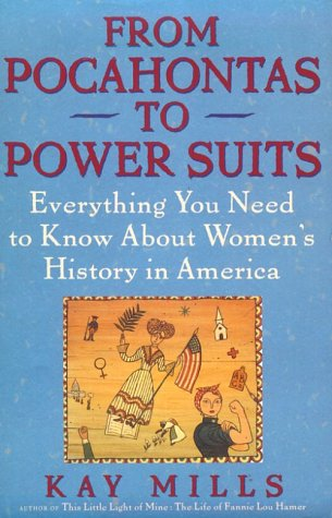 From Pocahontas to Power Suits: Everything You Need to Know about Women's History in America, Mills, Kay