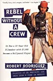 Rebel Without a Crew: Or How a 23-Year-Old Filmmaker With $7,000 Became a Hollywood Player - book cover picture
