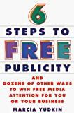 Six Steps to Free Publicity: And Dozens of Other Ways to Win Free Media Attention for You or Your Business - book cover picture