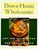 Down-Home Wholesome: 300 Low-Fat Recipes from a New Soul Kitchen - book cover picture