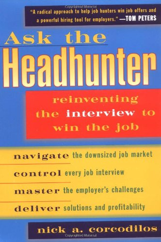 758. Ask the Headhunter: Reinventing the Interview to Win the Job