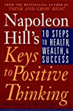 Buy Napoleon Hill's Keys to Positive Thinking: 10 Steps to Health, Wealth, and Success from Amazon