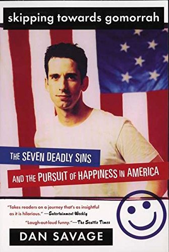 Skipping Towards Gomorrah: The Seven Deadly Sins and the Pursuit of Happiness in America, Savage, Dan