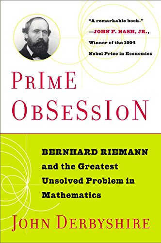 Prime Obsession: Bernhard Riemann and the Greatest Unsolved Problem in Mathematics, by Derbyshire, J.
