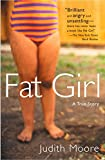 Fat Girl : A True Story by Judith  Moore