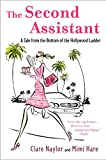 The Second Assistant: A Tale from the Bottom of the Hollywood Ladder by Mimi  Hare, Clare  Naylor