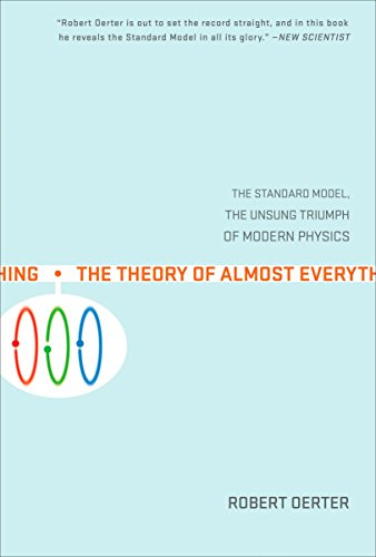 The Theory of Almost Everything: The Standard Model, the Unsung Triumph of Modern Physics, by Oerter, Robert