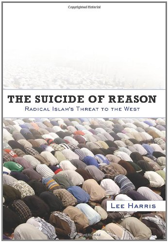 The Suicide of Reason: Radical Islam's Threat to the West, by Harris, L.