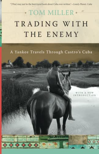 Trading with the Enemy: A Yankee Travels Through Castro's Cuba - Tom Miller