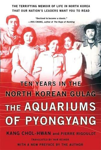 The Aquariums of Pyongyang: Ten Years in the North Korean Gulag, by Kang, C.