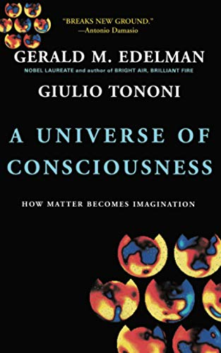 A Universe Of Consciousness How Matter Becomes Imagination, by Edelman, G. & Tononi, G.