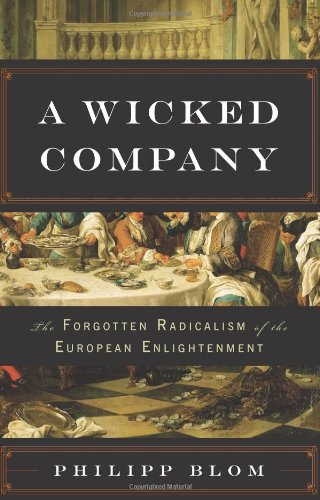 A Wicked Company: The Forgotten Radicalism of the European Enlightenment, by Bloom, P.