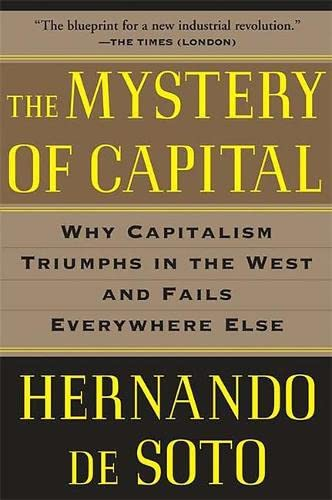 The Mystery of Capital : Why Capitalism Triumphs in the West and Fails Everywhere Else