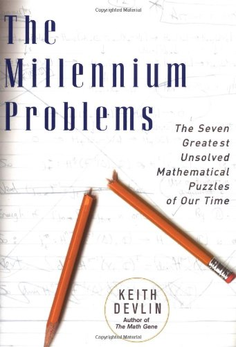 The   Millennium Problems: The Seven Greatest Unsolved Mathematical Puzzles of Our Time by Keith J. Devlin