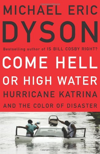 Come Hell or High Water: Hurricane Katrina and the Color of Disaster, Dyson, Michael Eric