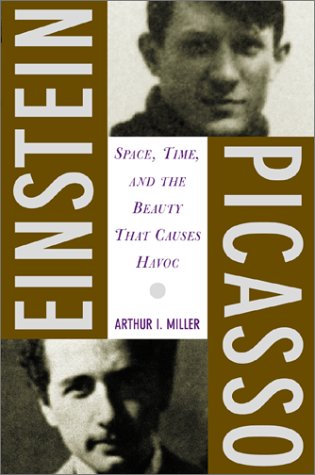 Einstein, Picasso: Space, Time, And The Beauty That Causes Havoc, Miller, Arthur I.