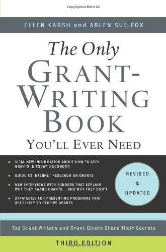 The Only Grant-Writing Book You'll Ever Need: Top Grant Writers and Grant Givers Share Their Secrets, Karsh, Ellen; Fox, Arlen Sue