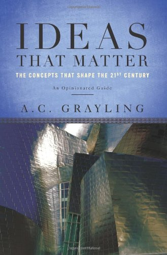 Ideas That Matter: The Concepts That Shape the 21st Century, by Grayling A.C.