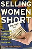 Selling Women Short: The Landmark Battle for Worker's Rights at Wal-Mart by Liza Featherstone