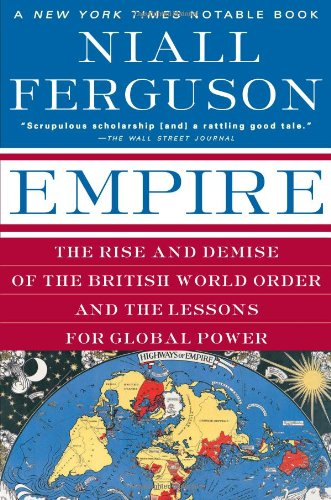 Empire: The Rise and Demise of the British World Order and the Lessons for Global Power, Ferguson, Niall