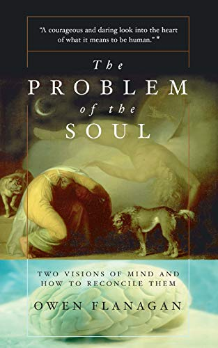 The Problem of the Soul: Two Visions of Mind and How to Reconcile Them, by Flanagan, O.