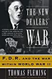 The New Dealers War: FDR and the War Within World War II