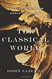Book Cover: The Classical World: An Epic History From Homer To Hadrian By Robin Lane Fox