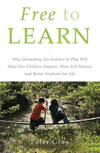 348. Free to Learn: Why Unleashing the Instinct to Play Will Make Our Children Happier, More Self-Reliant, and Better Students for Life