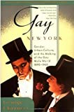 Gay New York: Gender, Urban Culture, and the Making of the Gay Male World, 1890-1940