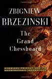 The Grand Chessboard : American Primacy and Its Geostrategic Imperatives - by Zbigniew K. Brzezinski