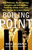 Boiling Point: How Politicians, Big Oil and Coal, Journalists and Activists Are Fueling the Climate Crisis--And What We Can Do to Avert Disaster - book cover picture