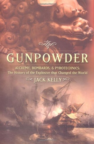 Buy the book Gunpowder : Alchemy, Bombards, and Pyrotechnics: The History of the Explosive That Changed the World by Jack Kelly
