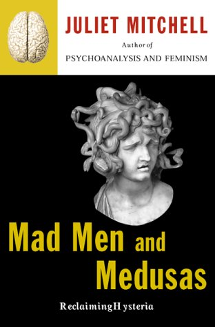 Mad Men And Medusas: Reclaiming Hysteria, Mitchell, Juliet