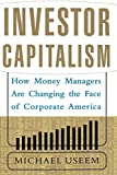 Buy Investor Capitalism : How Money Managers Are Changing the Face of Corporate America from Amazon